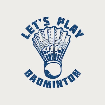 Tシャツのデザインシャトルコックヴィンテージでバドミントンを遊ぼう
