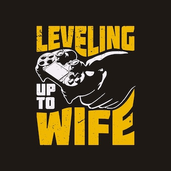 T shirt design leveling up to wife with hand holding game pad and brown background vintage illustration