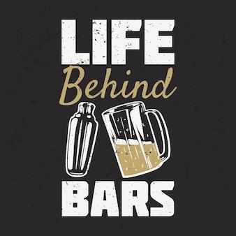 T shirt design life behind bars with a glass of beer cobbler shaker vintage illustration
