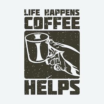 Дизайн футболки: жизнь бывает, кофе помогает с рукой, держащей стакан и белым фоном, винтажная иллюстрация