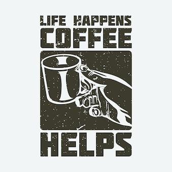 T shirt design life happens coffee helps with hand holding a glass and white background vintage illustration