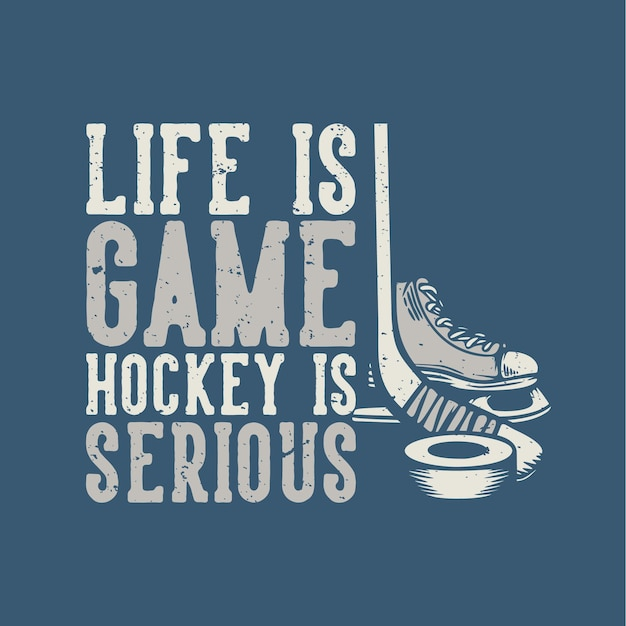 T shirt design life is game hockey is serious with hockey stuffs vintage illustration