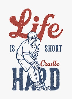 T shirt design life is short cradle hard with hockey player vintage illustration