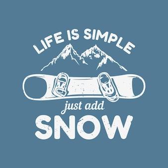 Дизайн футболки: жизнь проста, просто добавьте снег со сноубордом, горой и синим фоном винтажной иллюстрацией