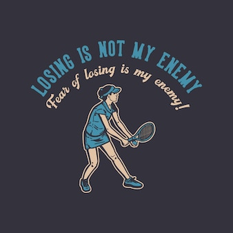 T-shirt design losing is not my enemy fear of losing is my enemy with tennis player doing service vintage illustration