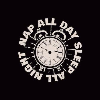 Дизайн футболки дремлет весь день спит всю ночь с будильником и черным фоном винтажной иллюстрации