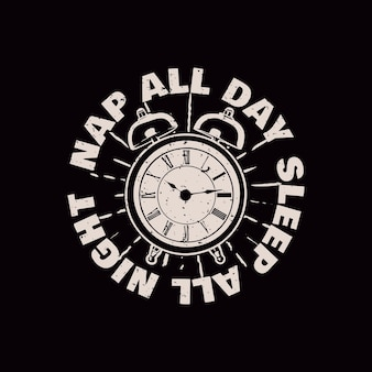 T shirt design nap all day sleep all night with alarm clock and black background vintage illustration