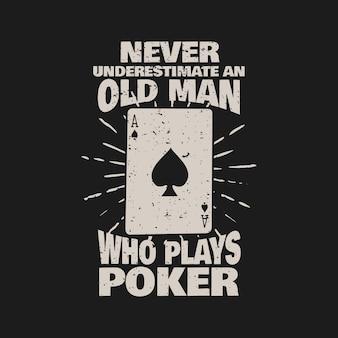 Дизайн футболки никогда не стоит недооценивать старика, который играет в покер с покерной картой и черным фоном винтажной иллюстрации