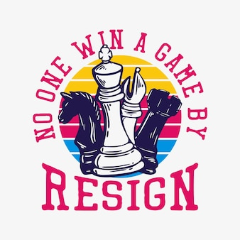 T shirt design no on win a game by resign with chess vintage illustration