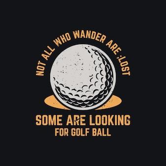 방황하는 모든 사람들이 골프 공과 검은색 배경 빈티지 삽화가 있는 골프 공을 찾는 것은 아닙니다.