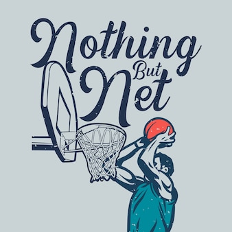 T shirt design nothing but net with man will put the ball into the basketball