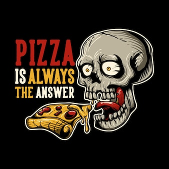 T shirt design pizza is always the answer with skull eating pizza and black background vintage illustration
