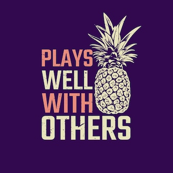 T shirt design play well with others with pineapple and dark blue background vintage illustration
