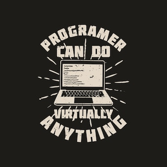 T shirt design programer can do virtually anything with laptop and black background vintage illustration