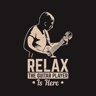 Дизайн футболки расслабьтесь, гитарист здесь с человеком, играющим на гитаре, и винтажной иллюстрацией на черном фоне
