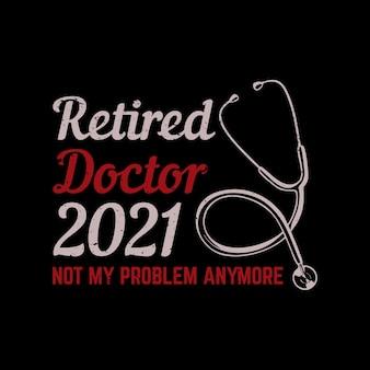 聴診器と黒の背景のヴィンテージイラストとtシャツのデザイン引退した医師2021
