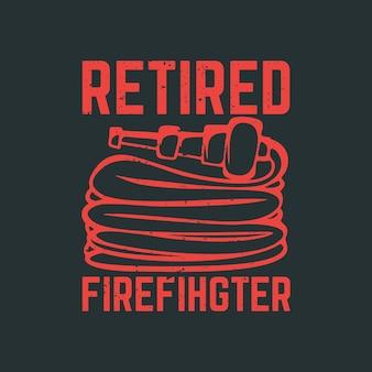 消防ホースと灰色のヴィンテージイラストとtシャツのデザインの引退した消防士