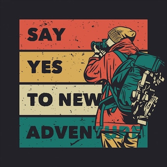 T shirt design say yest to new adventure with man taking photos with camera vintage illustration