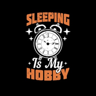 T shirt design sleeping is my hobby with alarm clock and black background vintage illustration