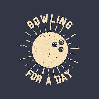 T-shirt design slogan typography bowling for a day with bowling ball vintage illustration