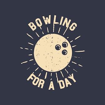 볼링 공 빈티지 일러스트와 함께 하루 동안 티셔츠 디자인 슬로건 타이포그래피 볼링