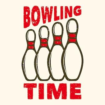 핀 볼링 빈티지 일러스트와 함께 티셔츠 디자인 슬로건 타이포그래피 볼링 시간