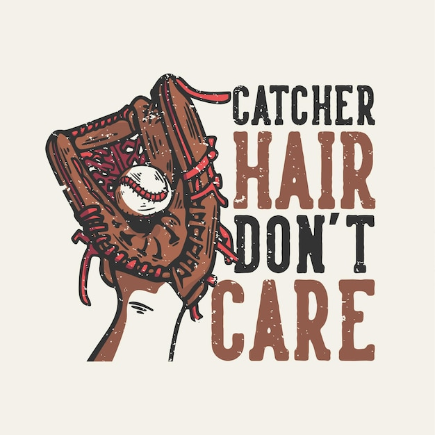 T 셔츠 디자인 슬로건 타이포그래피 포수 머리는 상관 없습니다