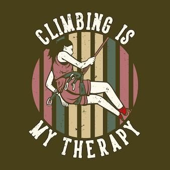 T-shirt design slogan typography climbing is my therapy