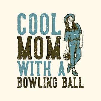 볼링 공을 가진 티셔츠 디자인 슬로건 타이포그래피 멋진 엄마