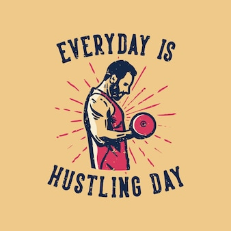 Типография лозунга дизайна футболки каждый день суетится с бодибилдером, делающим тяжелую атлетику, винтажная иллюстрация