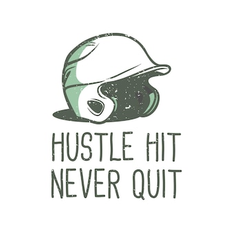 T-shirt design slogan typography hustle hit never quit with baseball helmet vintage illustration