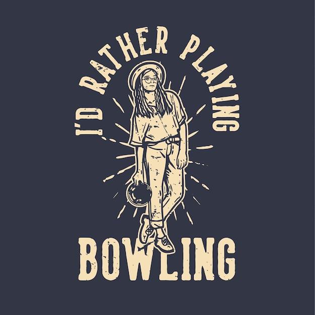 티셔츠 디자인 슬로건 타이포그래피 나는 차라리 볼링을하고 싶다.