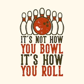 T-shirt design slogan typography it's not how you bowl it's how you roll