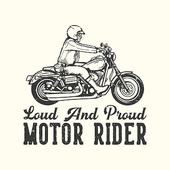 T-shirt design slogan typography loud and proud motor rider with man riding motorcycle vintage illustration