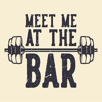 T-shirt design slogan typography meet me at the bar vintage illustration