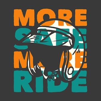 Tシャツのデザインスローガンのタイポグラフィは、オートバイのヘルメットのヴィンテージのイラストでより安全に乗る