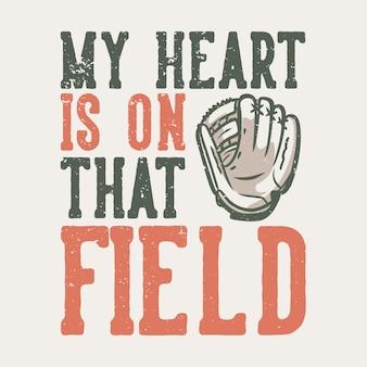 티셔츠 디자인 슬로건 타이포그래피 내 마음은 야구 장갑 빈티지 일러스트와 함께 그 분야에 있습니다.