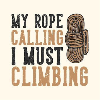 T-shirt design slogan typography my rope calling i must climbing with rope vintage illustration