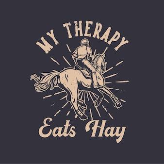 Типография лозунга дизайна футболки моя терапия ест сено с человеком верхом на лошади винтажная иллюстрация