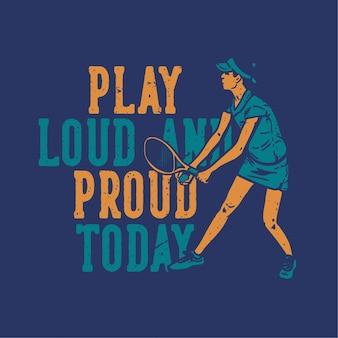 Типография слогана дизайна футболки играет громко и гордо сегодня с теннисистом, обслуживающим винтажную иллюстрацию