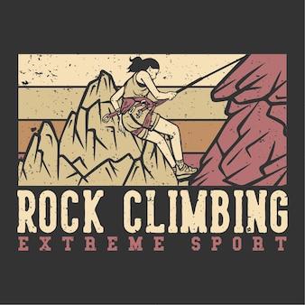 T-shirt design slogan typography rock climbing extreme sport with climber doing rock climbing vintage illustration