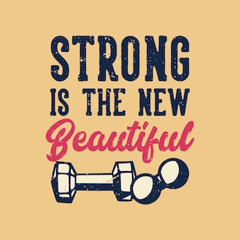 T-shirt design slogan typography strong is the new beautiful vintage illustration