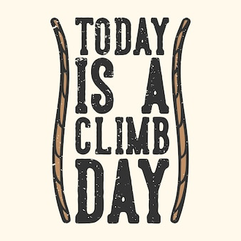 T-shirt design slogan typography today is a climb day with rope vintage illustration