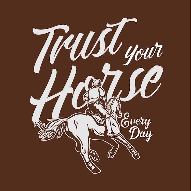 Типография лозунга дизайна футболки доверяйте своей лошади каждый день с человеком, верхом на лошади винтажная иллюстрация
