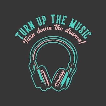Tシャツのデザインスローガンのタイポグラフィは、ヘッドフォンのビンテージイラストで音楽を上げてドラマを下げます