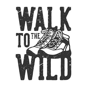Дизайн футболки слоган типография прогулка в дикую природу