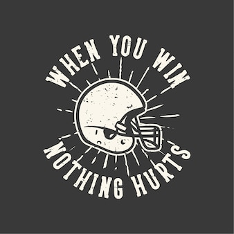 T-shirt design slogan typography when you win nothing hurts