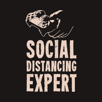 T shirt design social distancing expert with hand holding gamepad and black background vintage illustration
