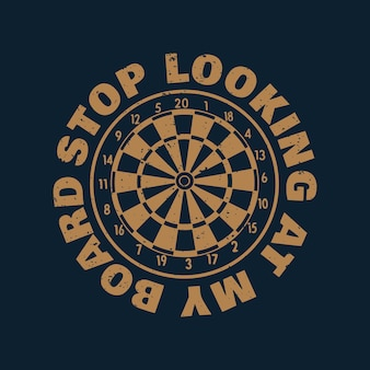 T shirt design stop looking at my board with dartboard and dark blue background vintage illustration