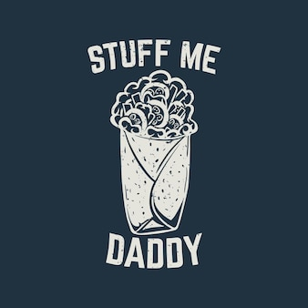 T shirt design stuff me daddy with taco and dark blue background vintage illustration